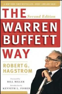 The Warren Buffett Way - Robert G. Hagstrom, Bill Miller, Kenneth L. Fisher
