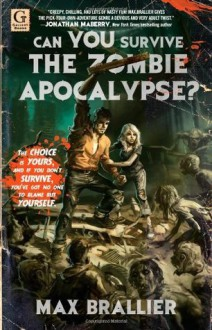 Can You Survive the Zombie Apocalypse? - Max Brallier