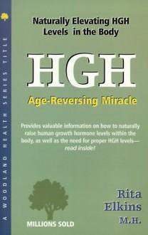 Hgh: Age-Reversing Miracle (Woodland Health Ser) - Rita Elkins