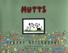 Mutts Sunday Afternoons: A Mutts Treasury - Stephanie Bennett, Patrick McDonnell