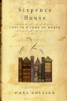 Sixpence House: Lost in a Town of Books - Paul Collins