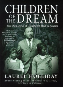 Children of the Dream: Our Own Stories of Growing Up Black in America - Laurel Holliday