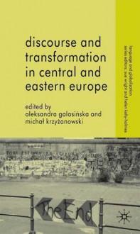 Discourse and Transformation in Central and Eastern Europe - Aleksandra Galasinska, Michał Krzyżanowski, Michal Krzyzanowski, Sue Wright, Helen Kelly-Holmes