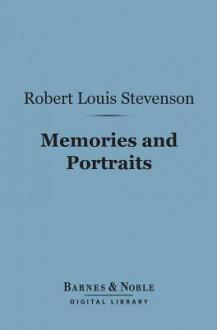Memories and Portraits (Barnes & Noble Digital Library) - Robert Louis Stevenson