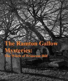The Witch of Primrose Hill (Ramton Gallow Mysteries - Book 1) - C.J. Wright