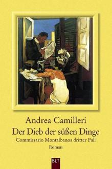 Der Dieb der süßen Dinge. Commissario Montalbanos dritter Fall. - Andrea Camilleri