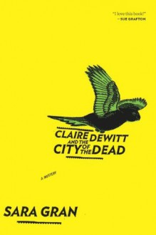 Claire DeWitt and the City of the Dead - Sara Gran