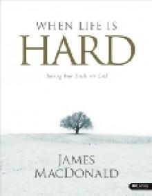When Life is Hard (workbook) - James MacDonald
