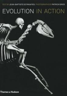 Evolution in Action: Natural History Through Spectacular Skeletons - Jean-Baptiste de Panafieu, Patrick Gries