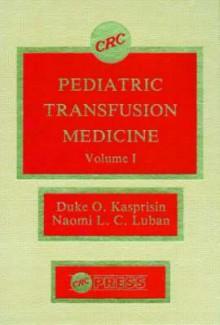 Pediatric Transfusion Medicine, Volume I - Duke Kasprisin, Naomi Luban