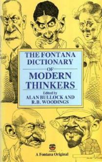 The Fontana Dictionary of Modern Thinkers - Alan Bullock, R.B. Wooding
