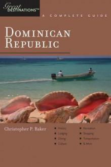 Explorer's Guide Dominican Republic: A Great Destination - Christopher P. Baker