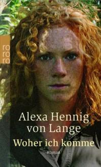 Woher ich komme : Roman - Alexa Hennig von Lange