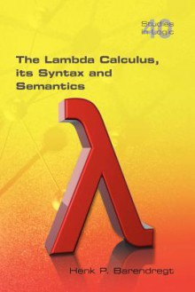 The Lambda Calculus: Its Syntax and Semantics - Henk Barendregt