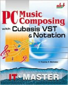 PC Music Composing with Cubasis VST & Notation [With CDROM] - Vera Trusova