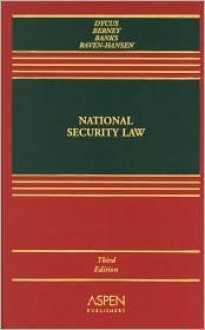 National Security Law, Third Edition [With Teacher's Manual] - Stephen Dycus, William C. Banks, Arthur L. Berney