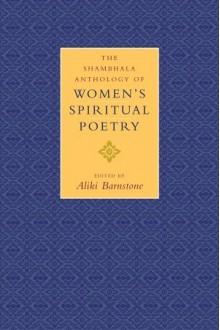 The Shambhala Anthology of Women's Spiritual Poetry - Aliki Barnstone