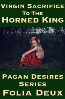 Virgin Sacrifice to the Horned King (Pagan Desires: Virgin - Dubcon - Monster Sex) - Folia Deux