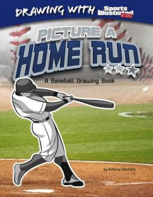 Picture a Home Run: A Baseball Drawing Book - Anthony Wacholtz, Erwin Haya