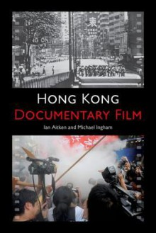 Hong Kong Documentary Film - Ian Aitken, Michael Ingham