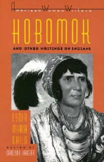 Hobomok & Other Writings on Indians by Lydia Maria Child - Lydia Maria Francis Child, Carolyn L. Karcher