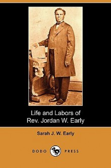 Life and Labors of REV. Jordan W. Early (Dodo Press) - Sarah J. W. Early
