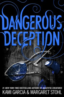 Dangerous Deception - Margaret Stohl,Kami Garcia