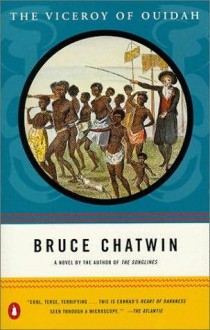 The Viceroy of Ouidah - Bruce Chatwin