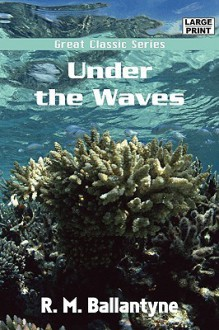 Under the Waves - R.M. Ballantyne