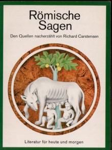 Römische Sagen: den Quellen nacherzählt - Richard Carstensen
