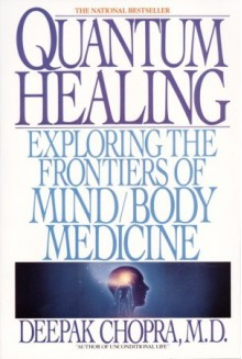 Quantum Healing: Exploring the Frontiers of Mind Body Medicine - Deepak Chopra