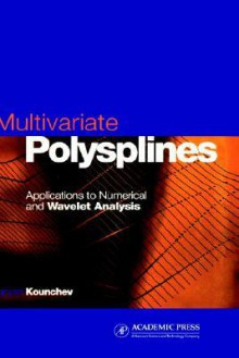 Multivariate Polysplines: Applications to Numerical and Wavelet Analysis - Ognyan Kounchev