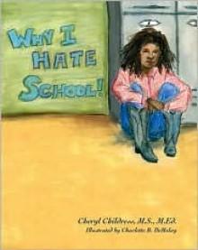 Why I Hate School! - Cheryl Childress