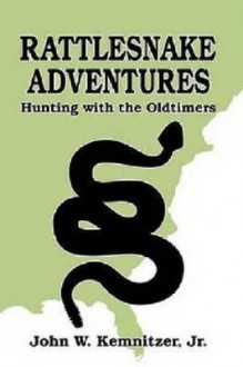 Rattlesnake Adventures: Hunting with the Oldtimers - John William Kemnitzer