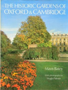 The Historic Gardens of Oxford and Cambridge - Mavis Batey
