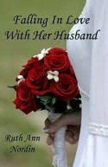 Falling In Love With Her Husband - Ruth Ann Nordin