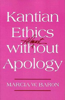 Kantian Ethics Almost Without Apology - Marcia W. Baron