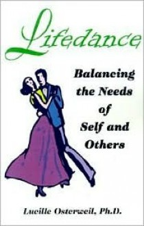 Lifedance: Balancing the Needs of Self and Others - Lucille Osterweil, James F. Masterson