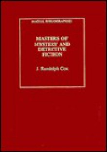 Masters of Mystery and Detective Fiction: An Annotated Bibliography - J. Randolph Cox