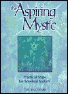 The Aspiring Mystic: Practical Steps for Spiritual Seekers - Carl McColman