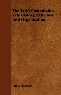 The Tariff Commission - Its History, Activities and Organisation - Joshua Bernhardt