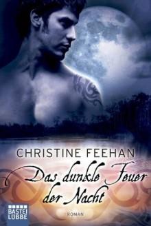 Das dunkle Feuer der Nacht: Roman (German Edition) - Christine Feehan, Ulrike Moreno