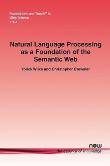 Natural Language Processing as a Foundation of the Semantic Web - Yorick Wilks