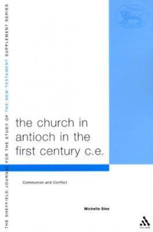 The Church in Antioch in the First Century Ce: Communion and Conflict - Michelle Slee