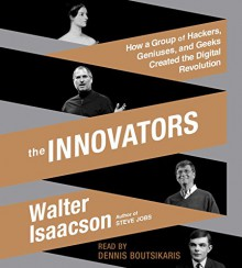 The Innovators: How a Group of Hackers, Geniuses, and Geeks Created the Digital Revolution - Dennis Boutsikaris,Walter Isaacson,Walter Isaacson