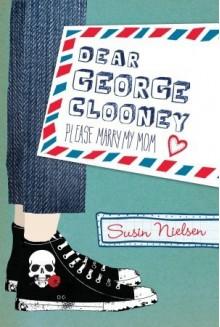 Dear George Clooney: Please Marry My Mom - Susin Nielsen