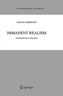Immanent Realism: An Introduction to Brentano - Liliana Albertazzi