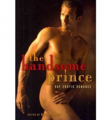 The Handsome Prince - Neil Plakcy,J.L. Merrow,Josephine Myles,Heidi Champa,Rob Rosen,S.A. Garcia,Janine Ashbless,Michael Bracken,Red Morgan,Jay Starre,Aaron Michaels,Bonnie Dee,Gregory Norris,Fox Lee