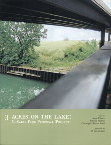 3 Acres on the Lake: DuSable Park Proposal Project - Laurie Palmer, Patricia Phillips, Christopher Robert Reed