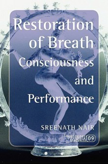 Restoration of Breath: Consciousness and Peformance - Sreenath Nair